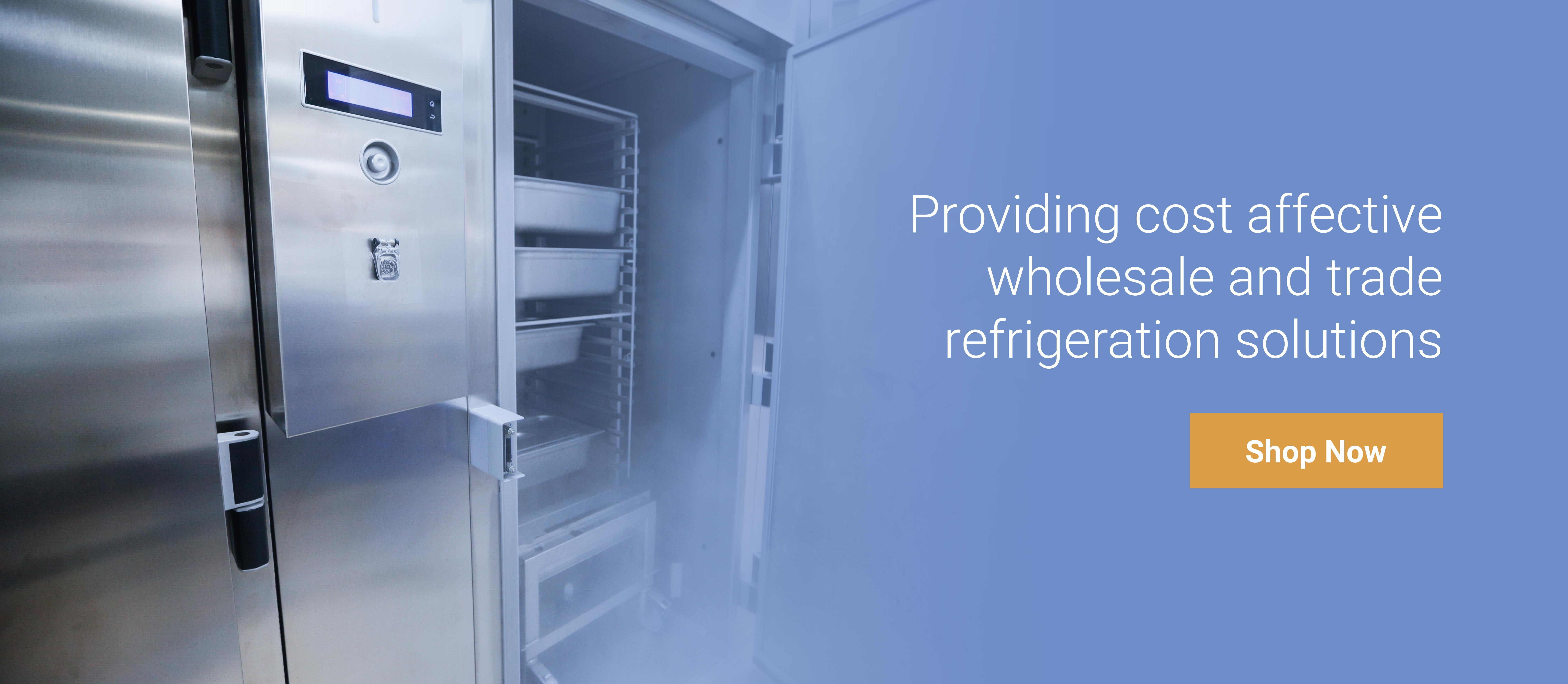 Cost affective wholesale & trade refrigeration solutions